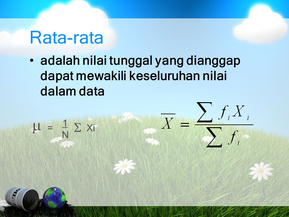 Rata-rata adalah nilai tunggal yang dianggap dapat mewakili keseluruhan nilai dalam data = 1 N Xi