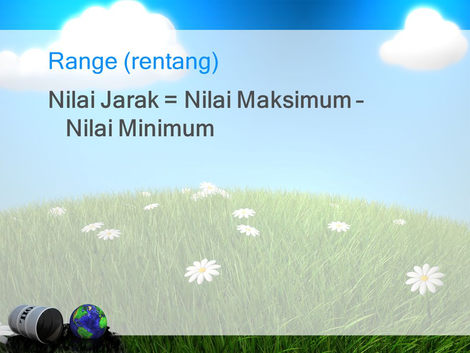 Range (rentang) Nilai Jarak = Nilai Maksimum – Nilai Minimum