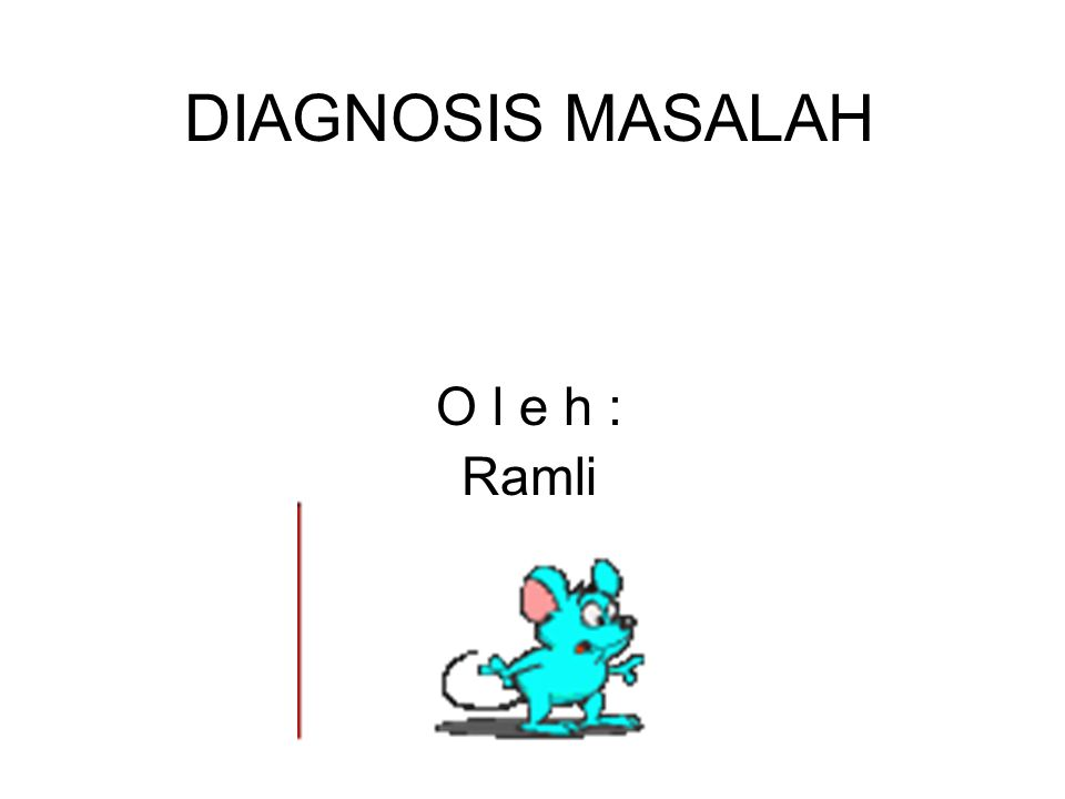 DIAGNOSIS MASALAH O l e h : Ramli