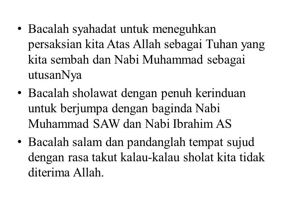 Bacalah syahadat untuk meneguhkan persaksian kita Atas Allah sebagai Tuhan yang kita sembah dan Nabi Muhammad sebagai utusanNya