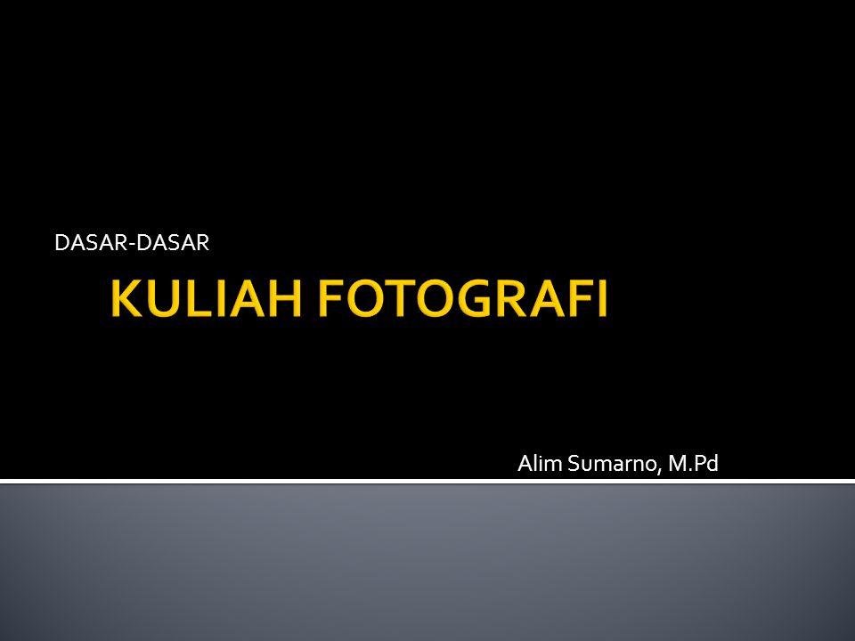DASAR-DASAR KULIAH FOTOGRAFI Alim Sumarno, M.Pd