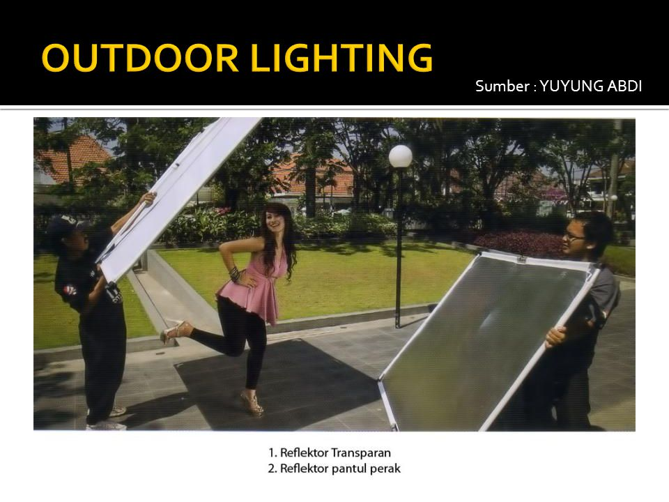 OUTDOOR LIGHTING Sumber : YUYUNG ABDI