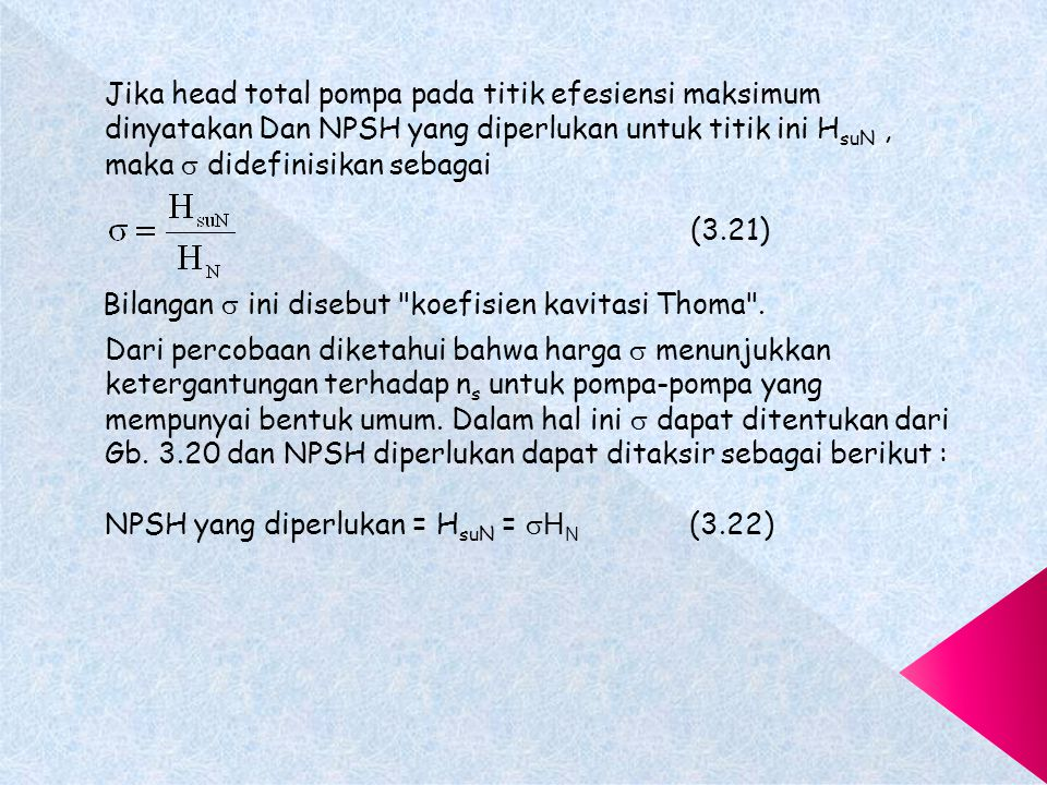 Jika head total pompa pada titik efesiensi maksimum dinyatakan Dan NPSH yang diperlukan untuk titik ini HsuN , maka  didefinisikan sebagai