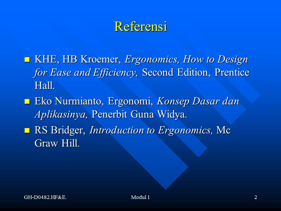 Referensi KHE, HB Kroemer, Ergonomics, How to Design for Ease and Efficiency, Second Edition, Prentice Hall.