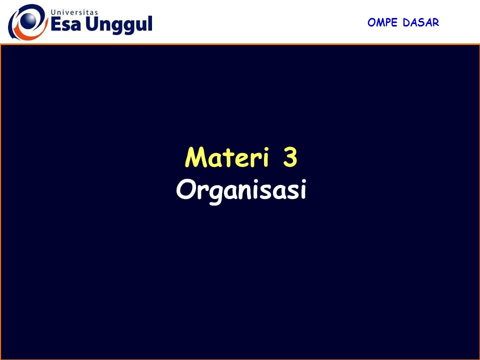 OMPE DASAR Materi 3 Organisasi