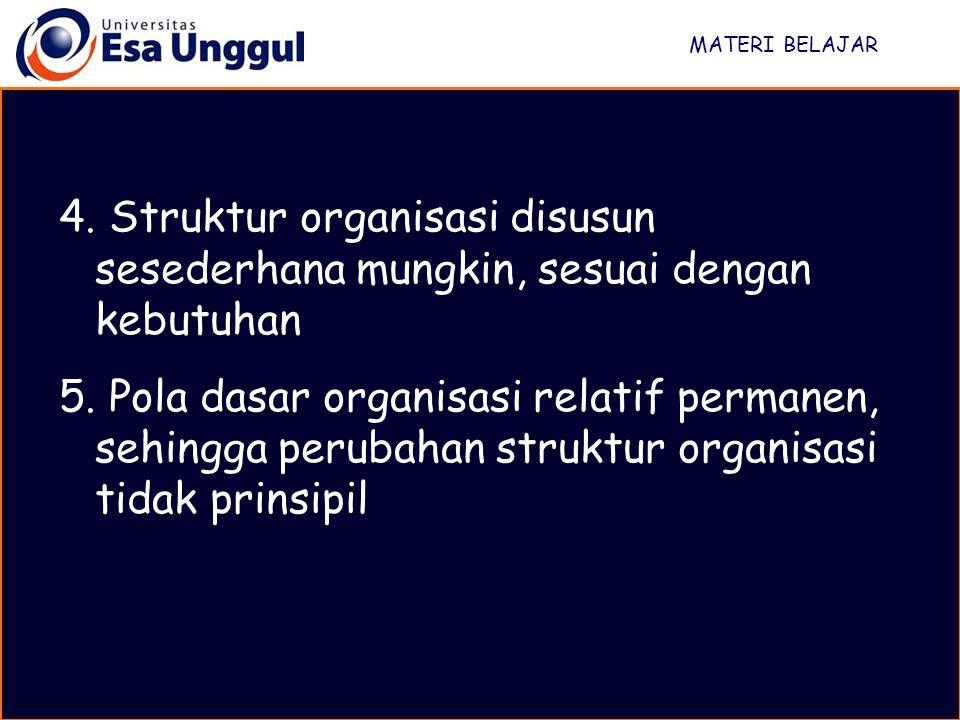 MATERI BELAJAR Struktur organisasi disusun sesederhana mungkin, sesuai dengan kebutuhan.