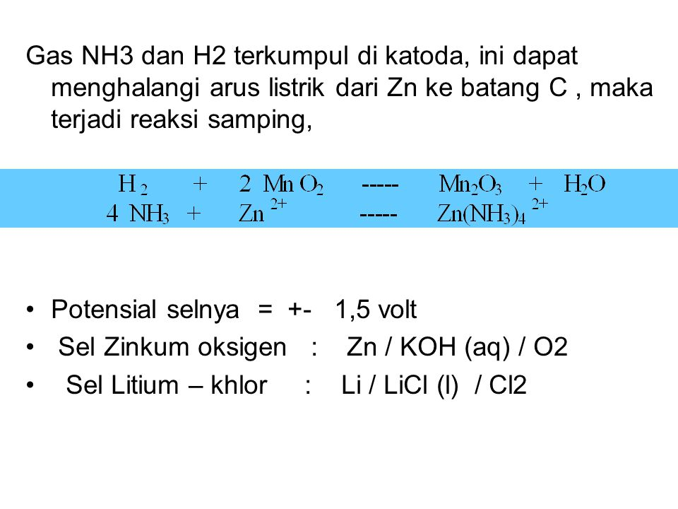 Gas NH3 dan H2 terkumpul di katoda, ini dapat menghalangi arus listrik dari Zn ke batang C , maka terjadi reaksi samping,
