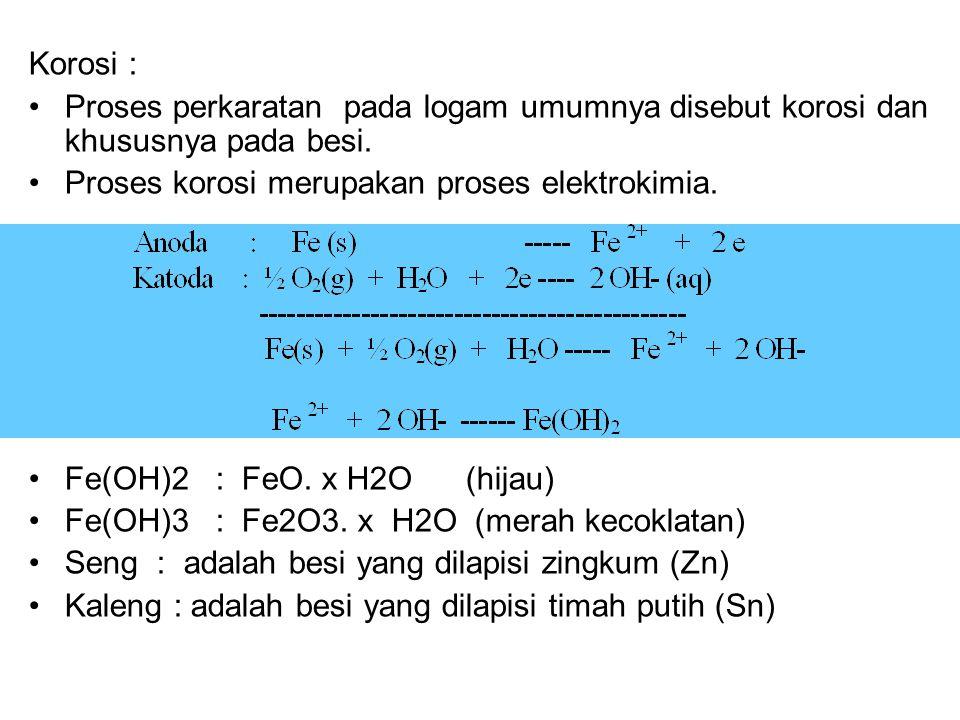 Korosi : Proses perkaratan pada logam umumnya disebut korosi dan khususnya pada besi. Proses korosi merupakan proses elektrokimia.