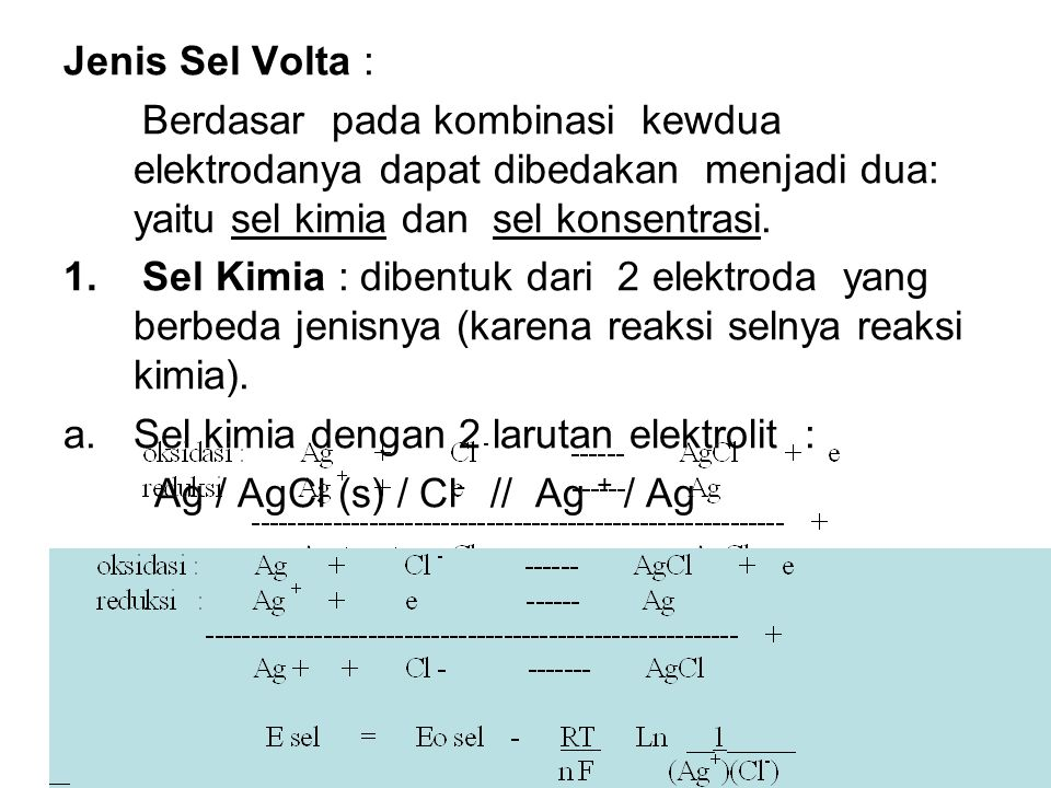 Jenis Sel Volta : Berdasar pada kombinasi kewdua elektrodanya dapat dibedakan menjadi dua: yaitu sel kimia dan sel konsentrasi.