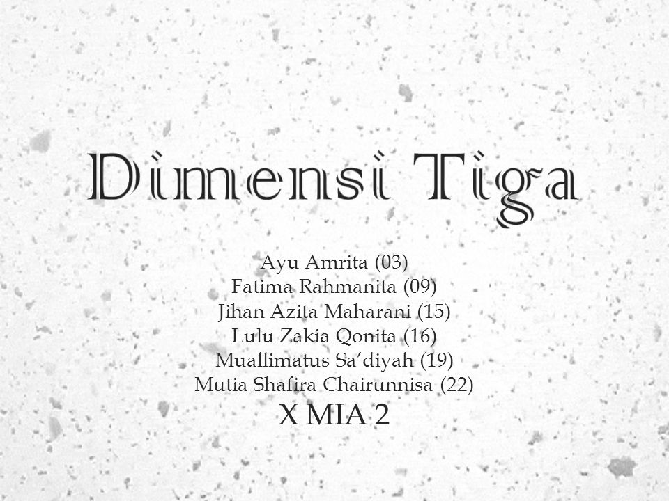 Dimensi Tiga X MIA 2 Ayu Amrita (03) Fatima Rahmanita (09)