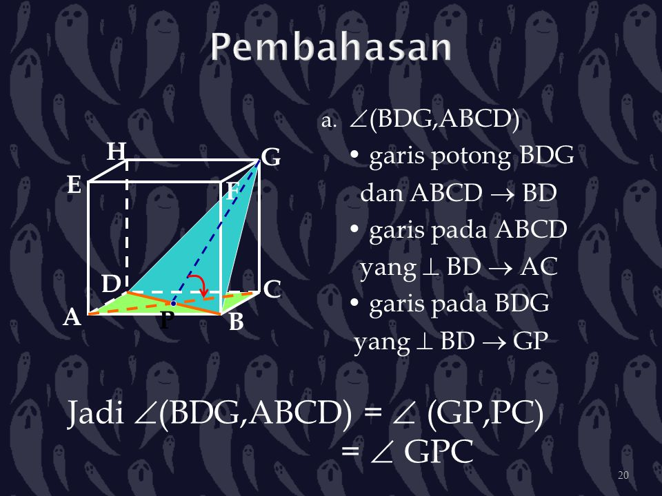 Pembahasan Jadi (BDG,ABCD) =  (GP,PC) =  GPC • garis potong BDG H