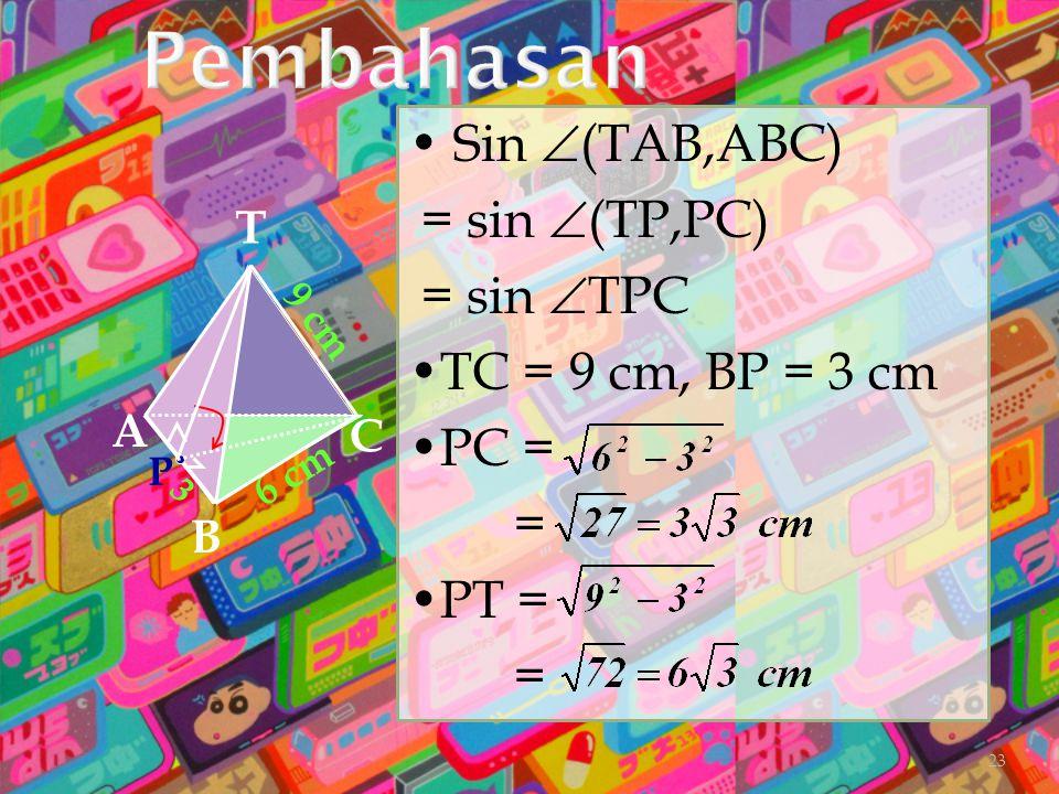 Pembahasan • Sin (TAB,ABC) = sin (TP,PC) = sin TPC