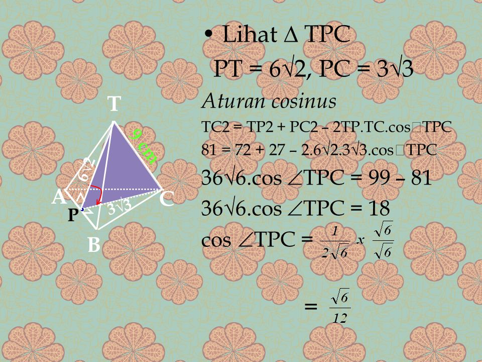 • Lihat ∆ TPC PT = 6√2, PC = 3√3 = Aturan cosinus T