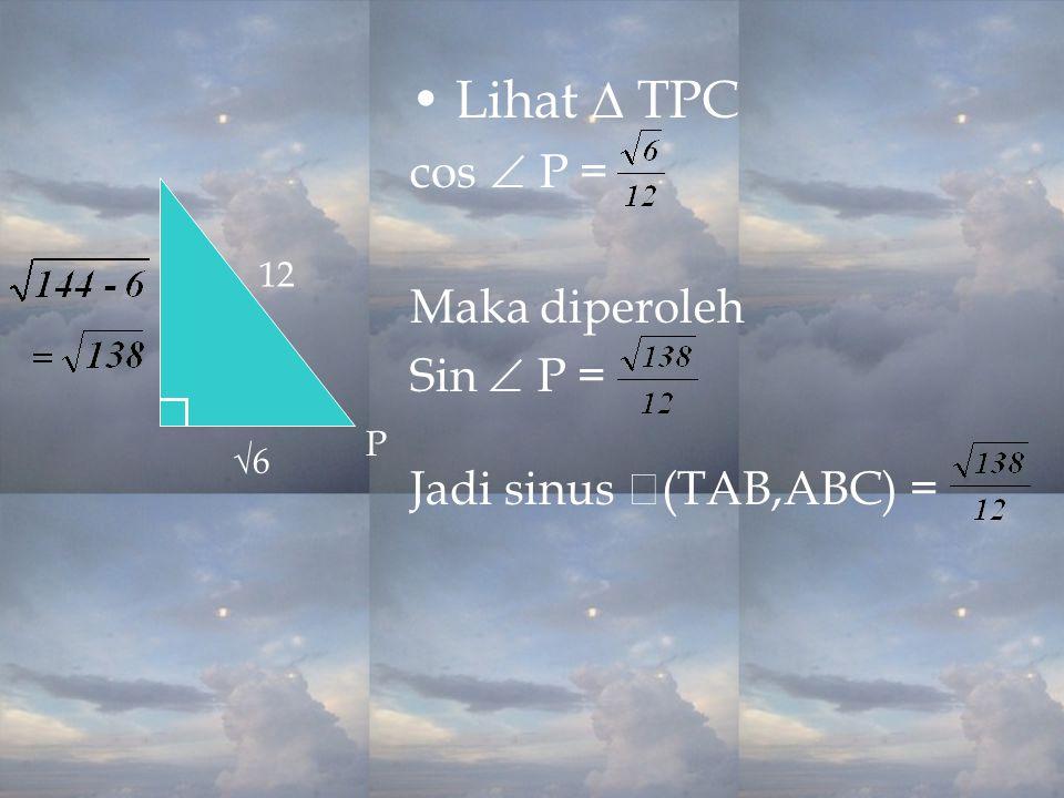 • Lihat ∆ TPC cos  P = Maka diperoleh Sin  P =