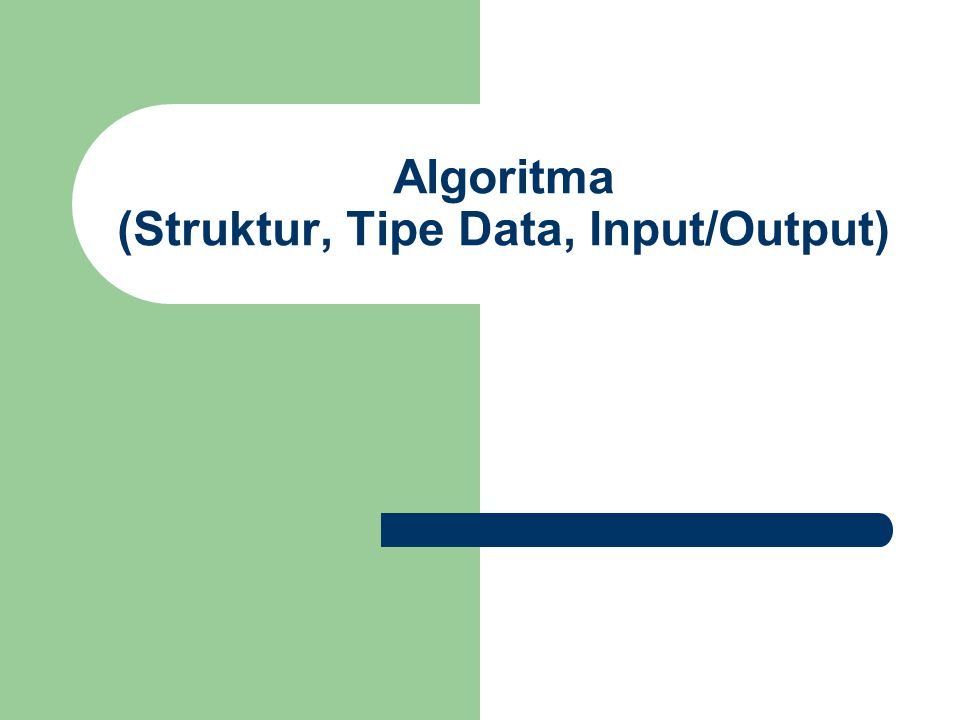 Algoritma (Struktur, Tipe Data, Input/Output)