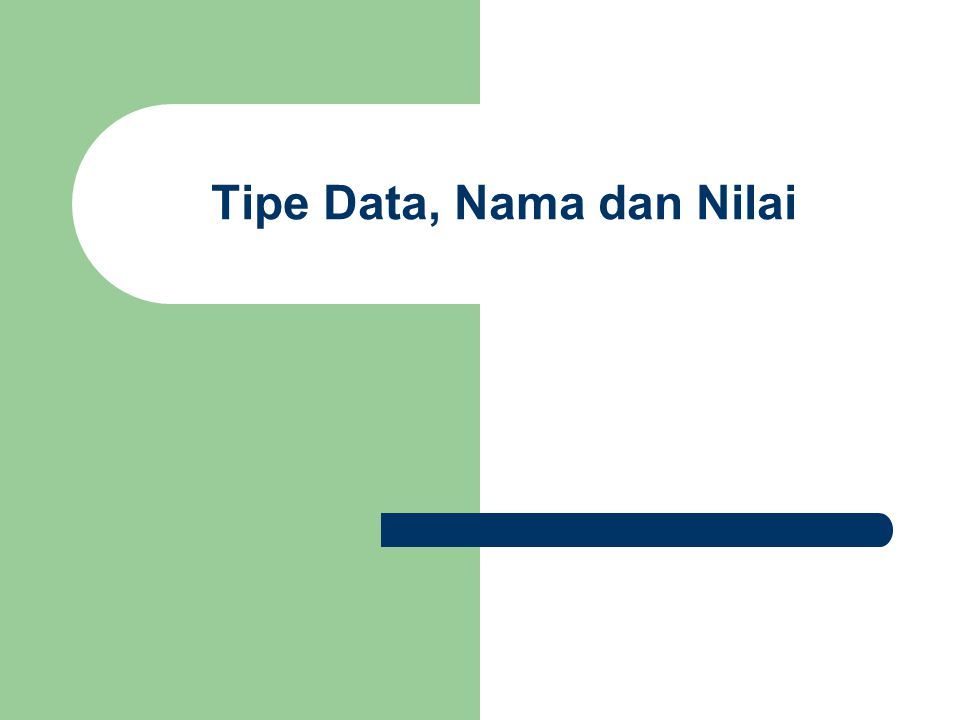 Tipe Data, Nama dan Nilai