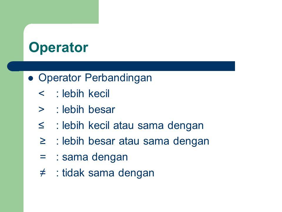 Operator Operator Perbandingan < : lebih kecil > : lebih besar