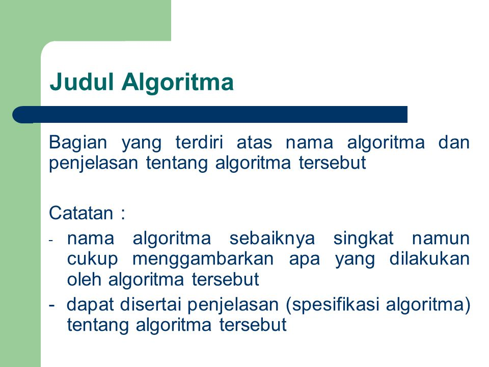 Judul Algoritma Bagian yang terdiri atas nama algoritma dan penjelasan tentang algoritma tersebut. Catatan :