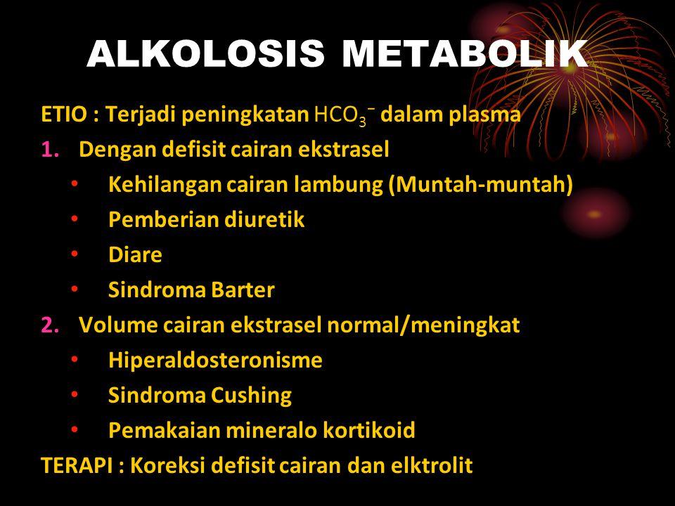 ALKOLOSIS METABOLIK ETIO : Terjadi peningkatan HCO3⁻ dalam plasma