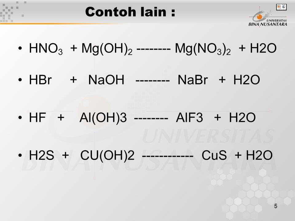 Contoh lain : HNO3 + Mg(OH)2 -------- Mg(NO3)2 + H2O. HBr + NaOH -------- NaBr + H2O.