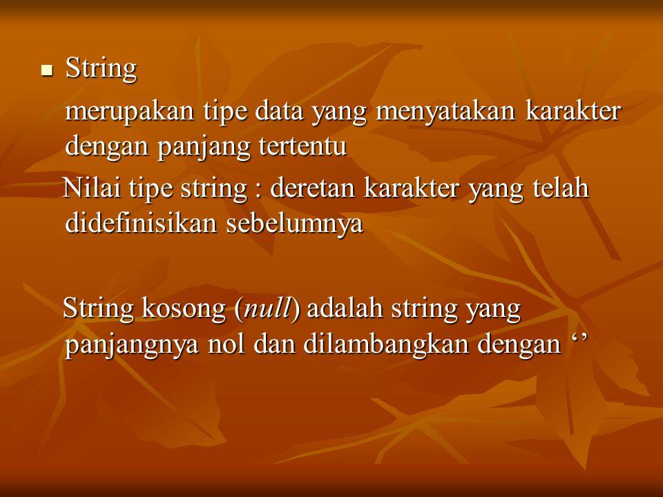 String merupakan tipe data yang menyatakan karakter dengan panjang tertentu.