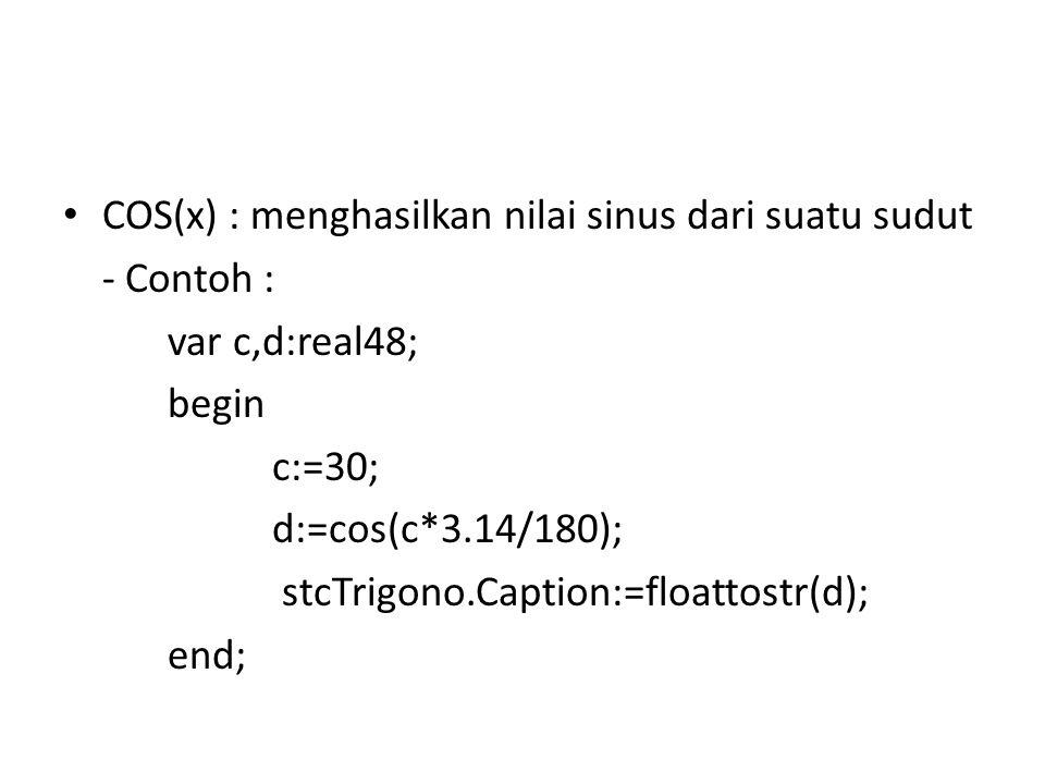 COS(x) : menghasilkan nilai sinus dari suatu sudut