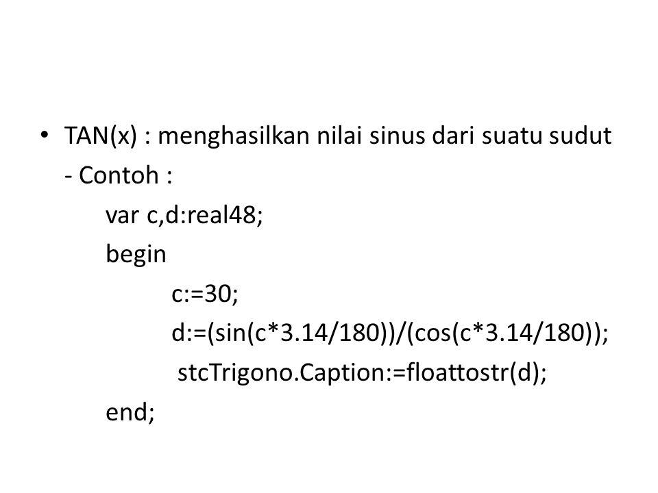 TAN(x) : menghasilkan nilai sinus dari suatu sudut