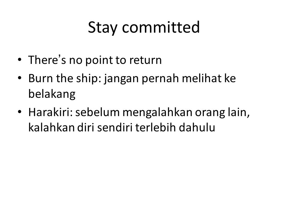 Stay committed There's no point to return