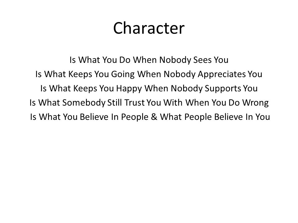 Character Is What You Do When Nobody Sees You