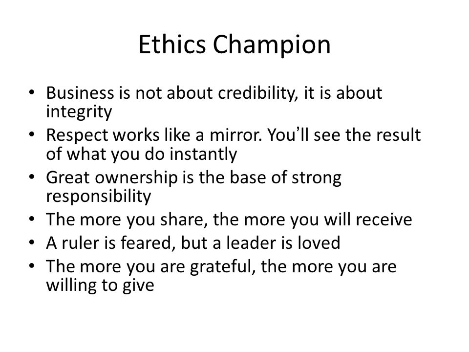 Ethics Champion Business is not about credibility, it is about integrity.