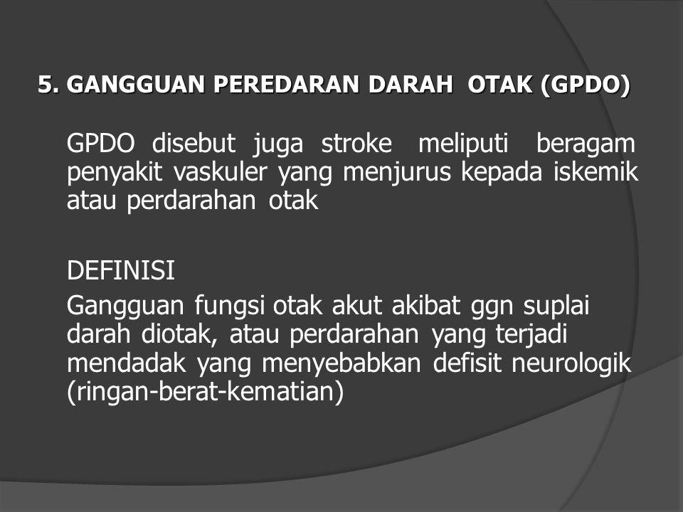 5. GANGGUAN PEREDARAN DARAH OTAK (GPDO)