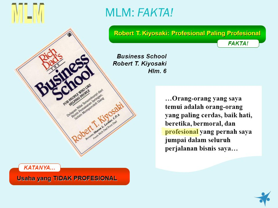 MLM MLM: FAKTA! FAKTA! Robert T. Kiyosaki: Profesional Paling Profesional. Business School Robert T. Kiyosaki Hlm. 6.
