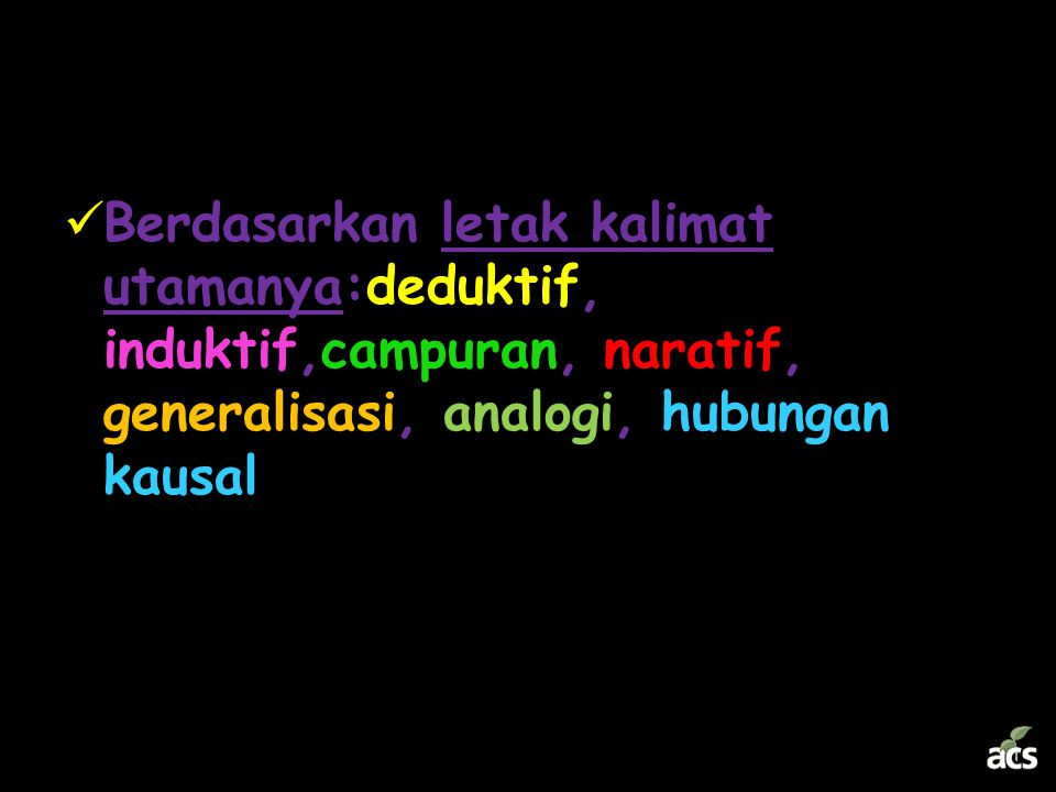 Berdasarkan letak kalimat utamanya:deduktif, induktif,campuran, naratif, generalisasi, analogi, hubungan kausal