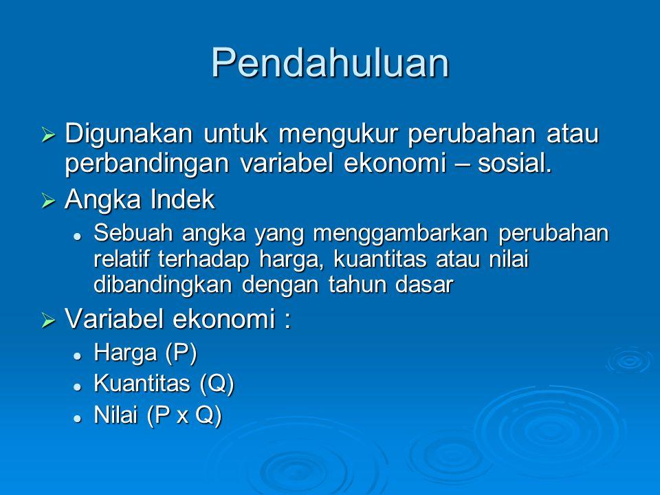 Pendahuluan Digunakan untuk mengukur perubahan atau perbandingan variabel ekonomi – sosial. Angka Indek.