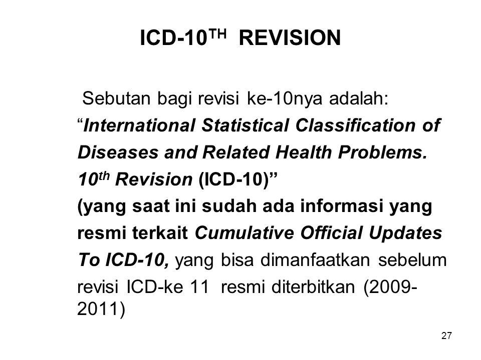 ICD-10TH REVISION Sebutan bagi revisi ke-10nya adalah: