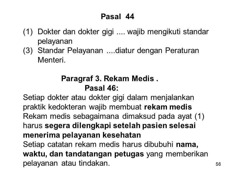 Pasal 44 (1) Dokter dan dokter gigi .... wajib mengikuti standar. pelayanan. (3) Standar Pelayanan ....diatur dengan Peraturan.