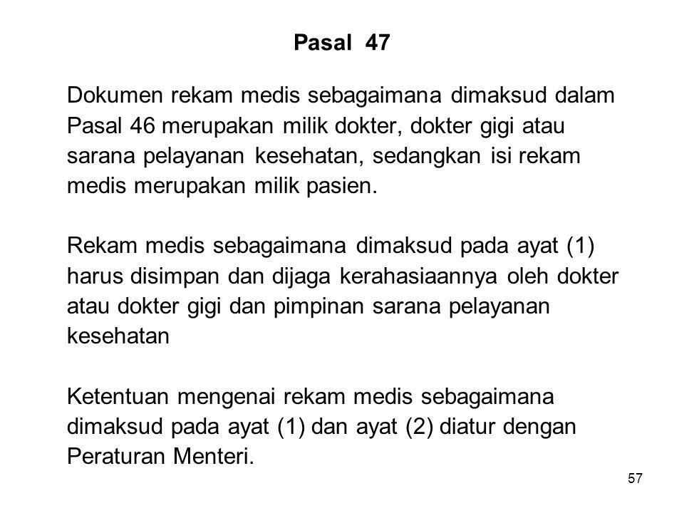Pasal 47 Dokumen rekam medis sebagaimana dimaksud dalam. Pasal 46 merupakan milik dokter, dokter gigi atau.