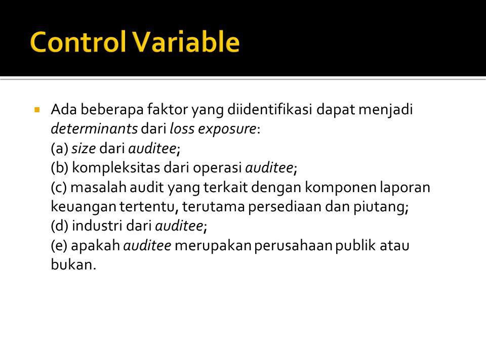 Control Variable Ada beberapa faktor yang diidentifikasi dapat menjadi determinants dari loss exposure: