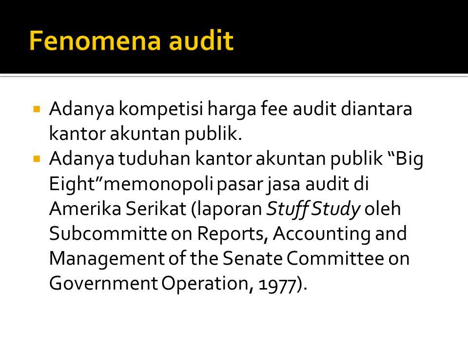 Fenomena audit Adanya kompetisi harga fee audit diantara kantor akuntan publik.