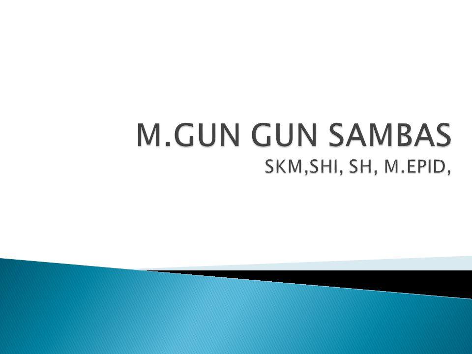 M.GUN GUN SAMBAS SKM,SHI, SH, M.EPID,