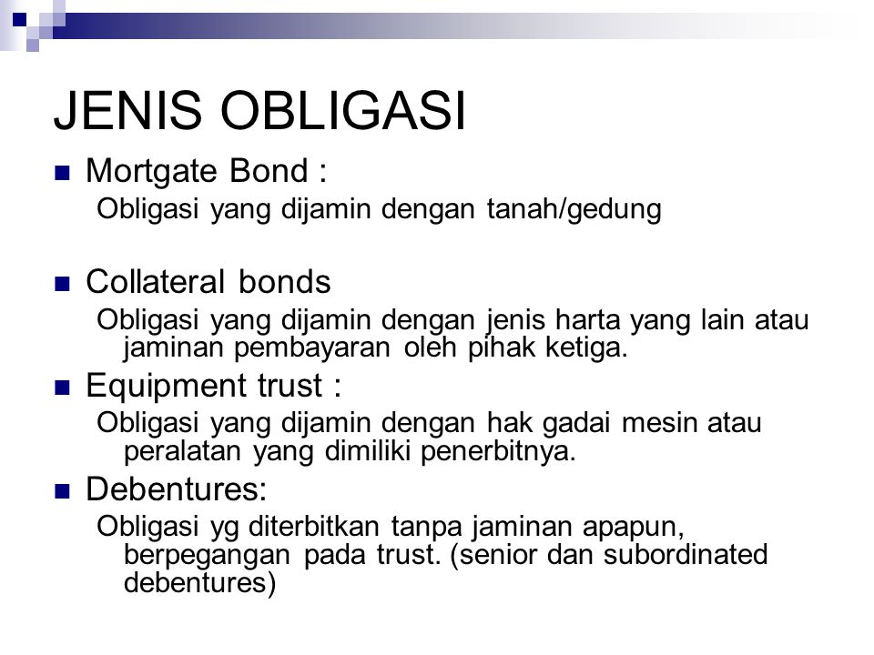 JENIS OBLIGASI Mortgate Bond : Collateral bonds Equipment trust :