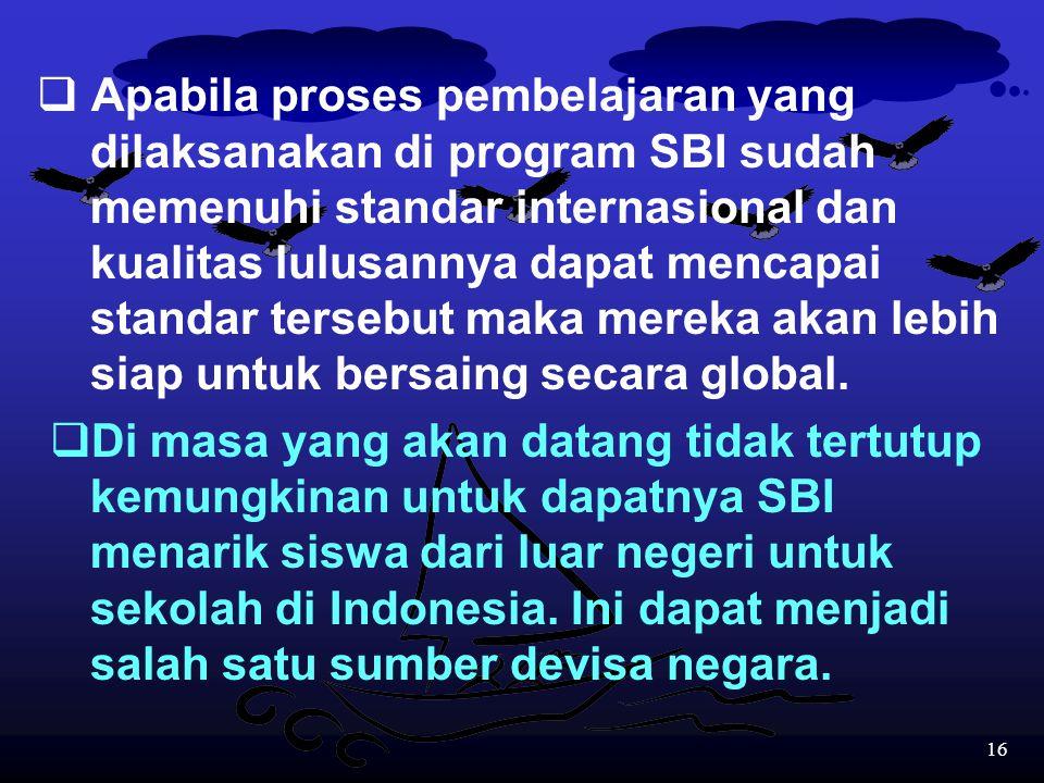 Apabila proses pembelajaran yang. dilaksanakan di program SBI sudah
