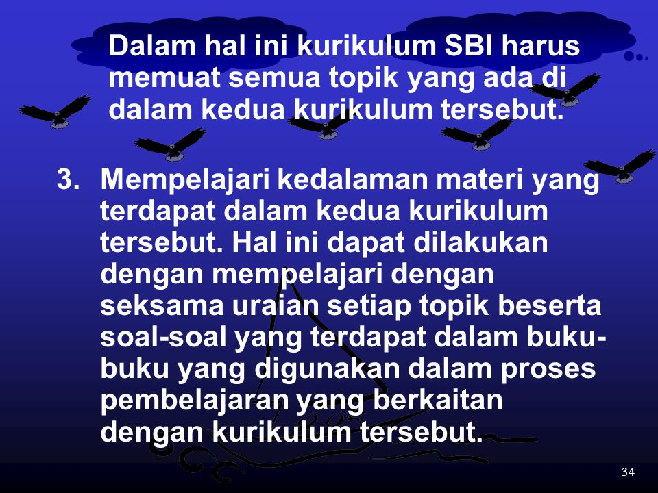 Dalam hal ini kurikulum SBI harus memuat semua topik yang ada di dalam kedua kurikulum tersebut.