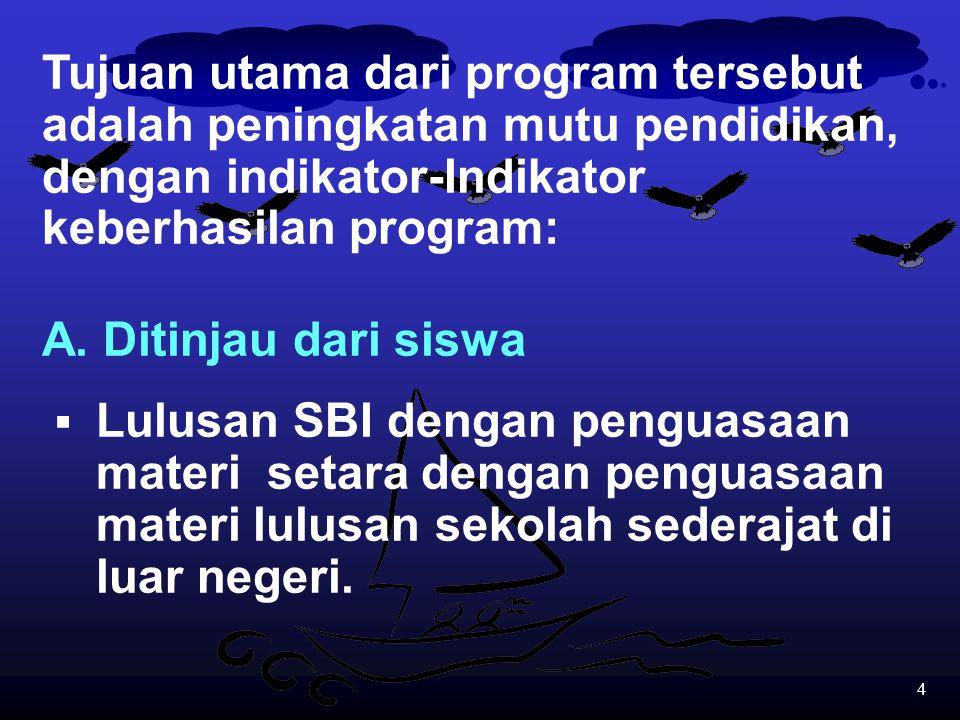 Tujuan utama dari program tersebut adalah peningkatan mutu pendidikan, dengan indikator-Indikator keberhasilan program: