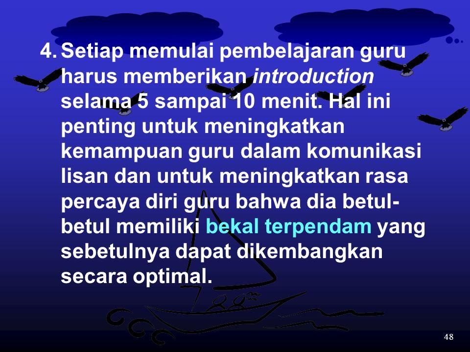 4. Setiap memulai pembelajaran guru. harus memberikan introduction