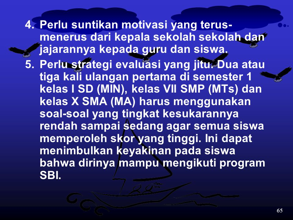 4. Perlu suntikan motivasi yang terus-menerus dari kepala sekolah sekolah dan jajarannya kepada guru dan siswa.