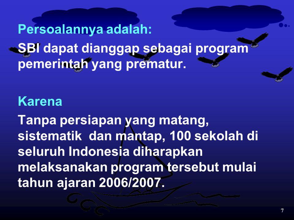 Persoalannya adalah: SBI dapat dianggap sebagai program pemerintah yang prematur. Karena.