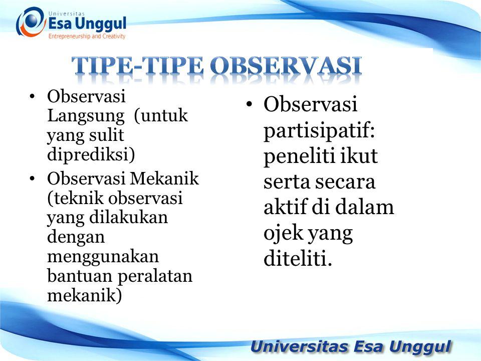 Tipe-tipe observasi Observasi Langsung (untuk yang sulit diprediksi)