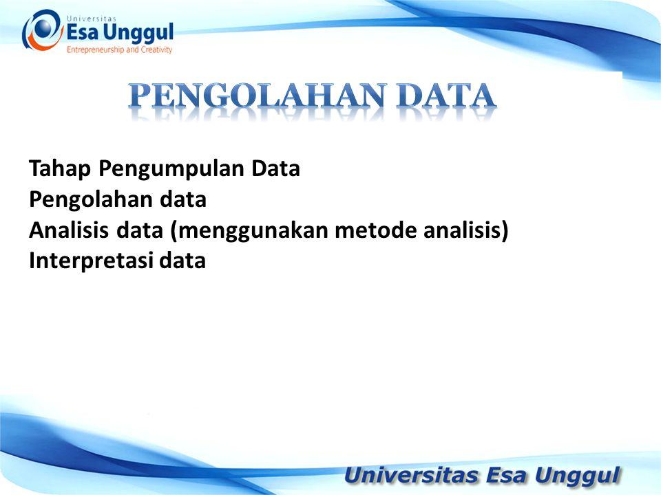PENGOLAHAN DATA Tahap Pengumpulan Data Pengolahan data