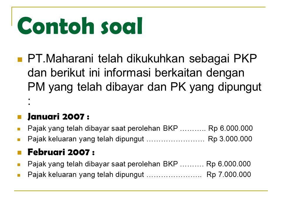 Contoh soal PT.Maharani telah dikukuhkan sebagai PKP dan berikut ini informasi berkaitan dengan PM yang telah dibayar dan PK yang dipungut :